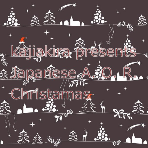 kajiakira presents Japanese A. O. R. Christamas